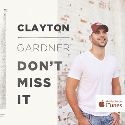 Clayton Gardner - Don't Miss It